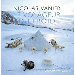 Nicolas Vanier Le voyageur du Froid